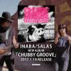 INABA / SALAS「CHUBBY GROOVE」稲葉さんからメッセージ・TV SPOT・入荷ツイート他 【CDフラゲ日!!】